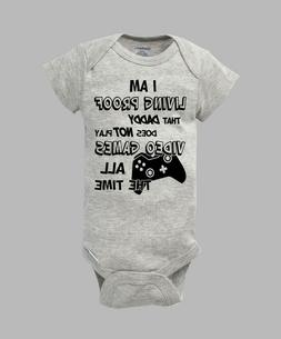 I'm Proof Daddy Doesn't Play Video Games All The Time Baby G